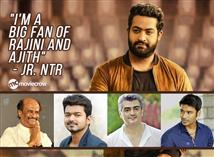 """I'm a big fan of Rajini and Ajith"" - Jr. NTR"