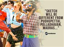 """Sketch will be different from Pudhupettai, Pollad..."