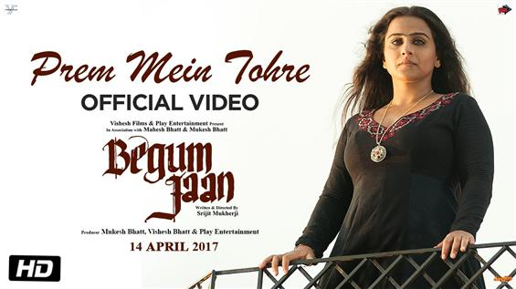 Watch 'Prem Mein Tohre' video song from Begum Jaan - Movie Poster