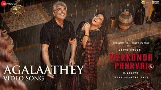 Agalaathey Video Song from Nerkonda Paarvai Out No...