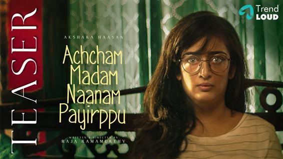Akshara Haasan's Achcham Madam Naanam Payirppu Tea...