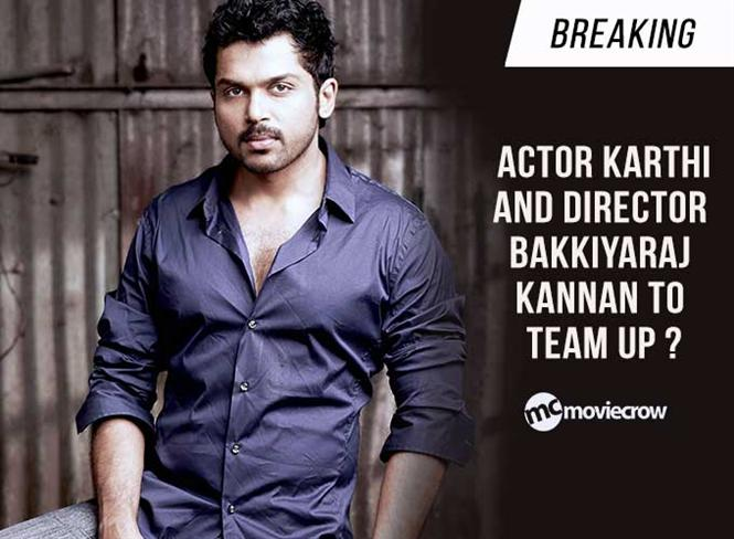 Breaking - Actor Karthi and director Bakkiyaraj Kannan to team up?