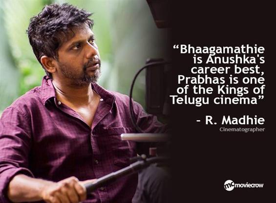 Cinematographer R. Madhie Interview : Bhaagamathie is Anushka's career best, Prabhas is one of the Kings of Telugu cinema