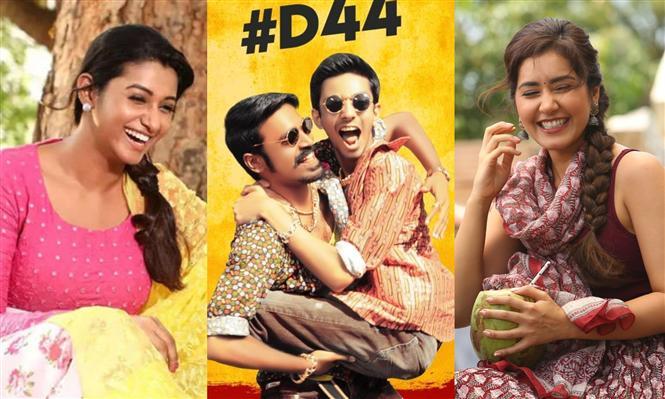 D44: Priya Bhavani Shankar, Raashi Khanna in Dhanush's film!