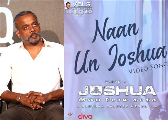 Gautham Menon's Joshua Imai Pol Kaakha has a video...