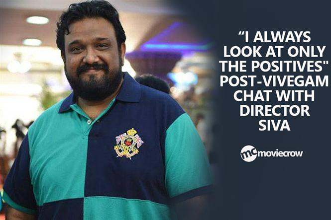"""I always look at only the positives"" post-Vivegam chat with director Siva"