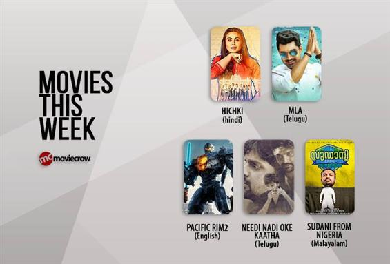Movies This Week: Hichki, Pacific Rim 2 & MLA in T...