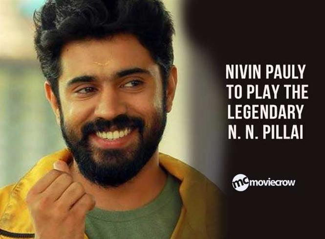 Nivin pauly to play the legendary N. N. Pillai