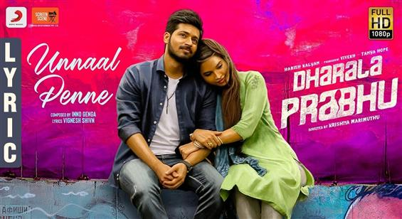 Unnaal Penne song from Harish Kalyan's Dharala Pra...
