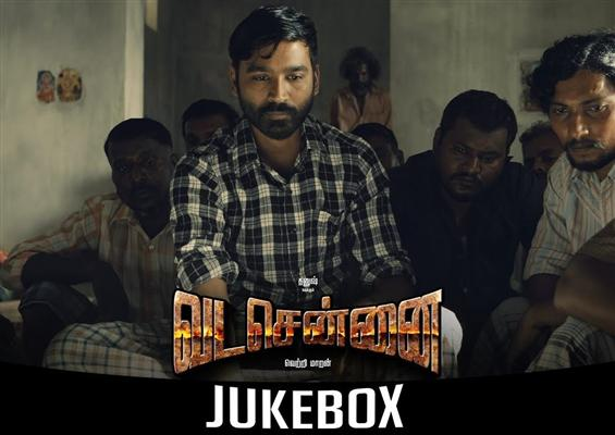 Vada Chennai Jukebox: Audio songs from the Dhanush...