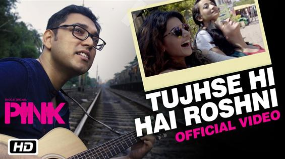 Watch 'Tujhse Hi Hai Roshni' video song from Pink