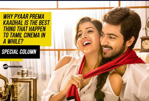 Why Pyaar Prema Kaadhal is the best thing that happen to Tamil Cinema in a while!